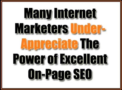 Many internet marketers under-appreciate on-page SEO