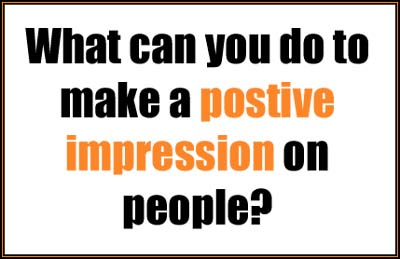 how can you make a positive impression